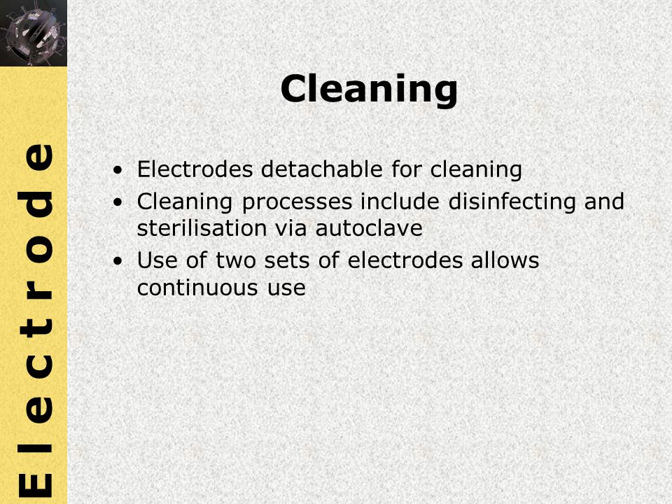 E l e c t r o d e Cleaning Electrodes detachable for cleaning