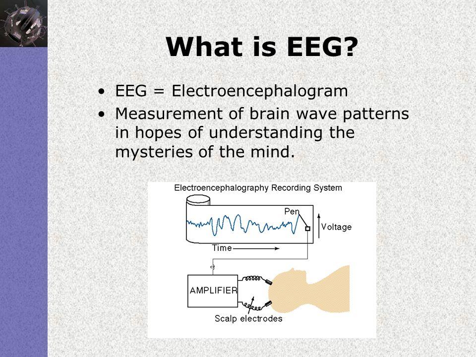 What is EEG EEG = Electroencephalogram