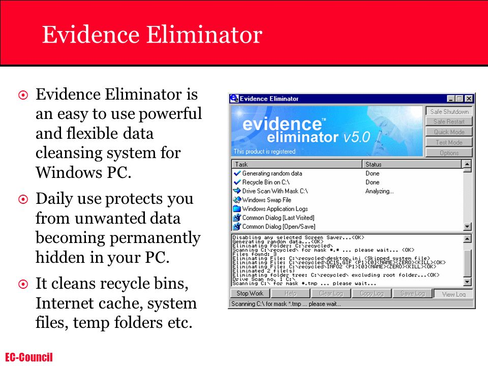 Evidence Eliminator Evidence Eliminator is an easy to use powerful and flexible data cleansing system for Windows PC.