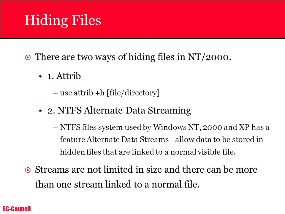 Hiding Files There are two ways of hiding files in NT/2000. 1. Attrib