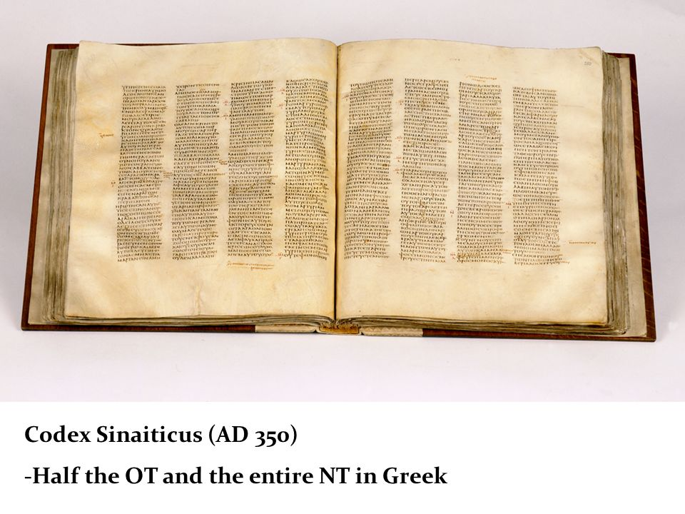 Codex Sinaiticus (AD 350) -Half the OT and the entire NT in Greek
