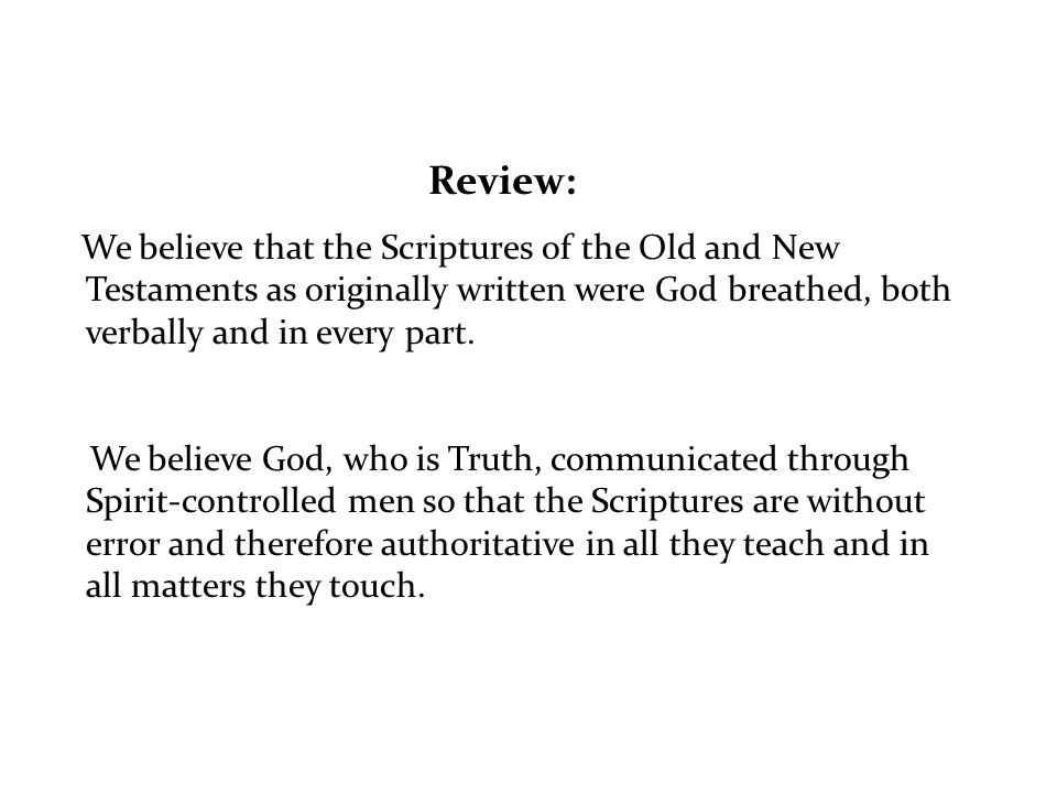 Review: We believe that the Scriptures of the Old and New Testaments as originally written were God breathed, both verbally and in every part.