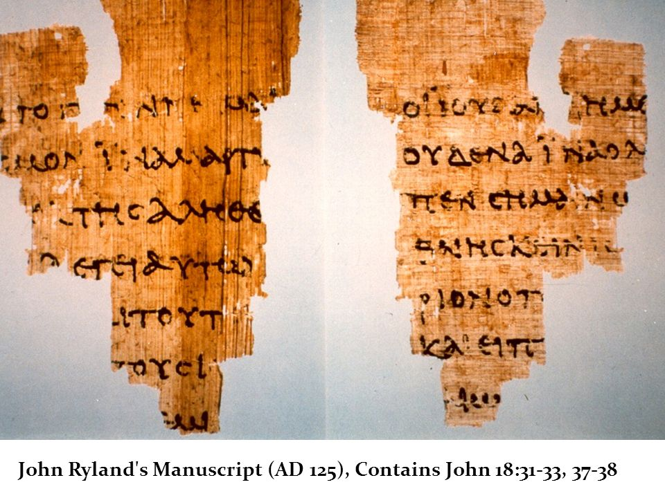 John Ryland s Manuscript (AD 125), Contains John 18:31-33, 37-38