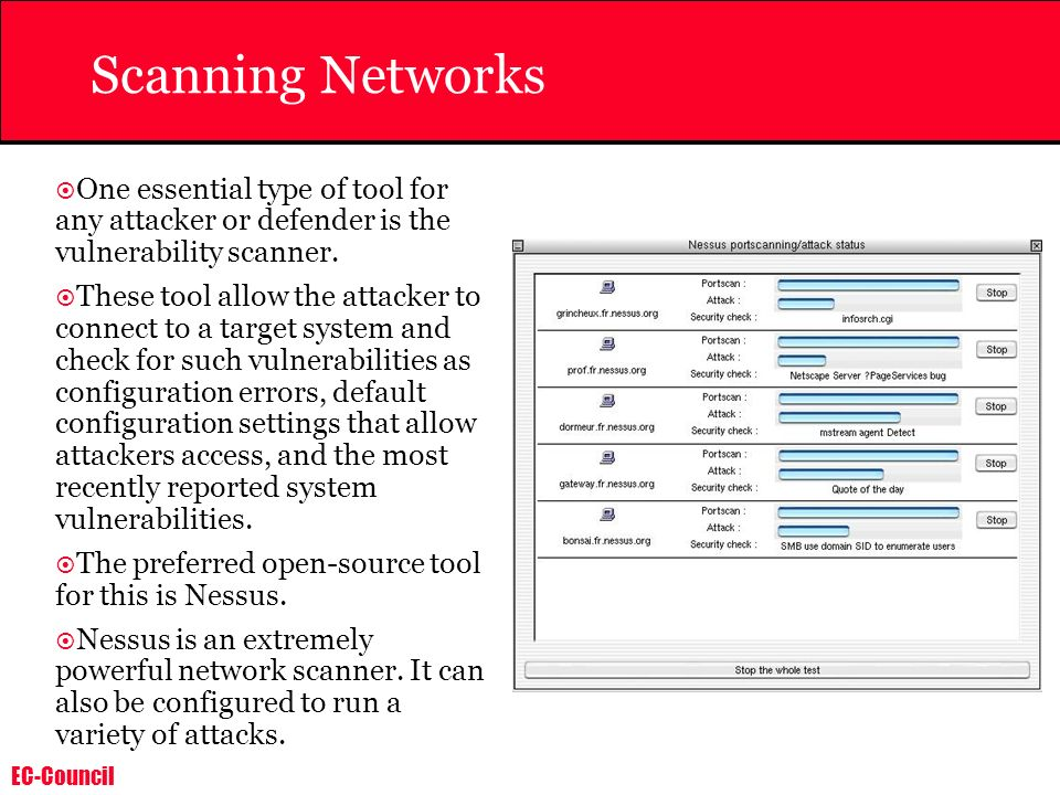 Scanning Networks One essential type of tool for any attacker or defender is the vulnerability scanner.