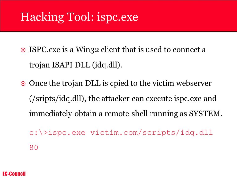 Hacking Tool: ispc.exe ISPC.exe is a Win32 client that is used to connect a trojan ISAPI DLL (idq.dll).
