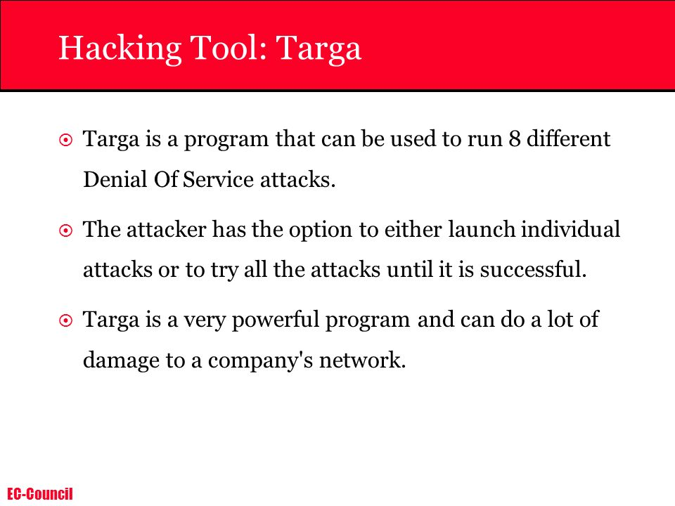 Hacking Tool: Targa Targa is a program that can be used to run 8 different Denial Of Service attacks.