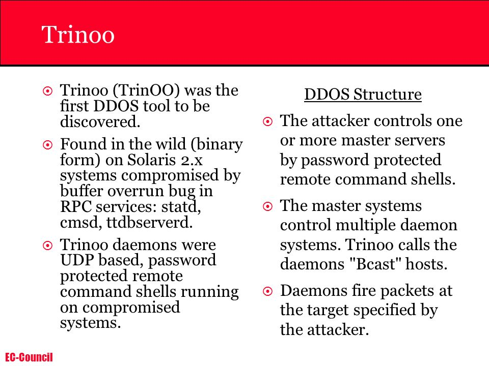 Trinoo Trinoo (TrinOO) was the first DDOS tool to be discovered.