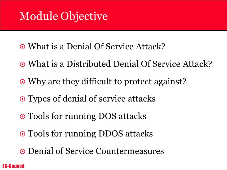 Module Objective What is a Denial Of Service Attack