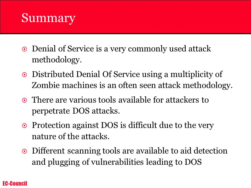 Summary Denial of Service is a very commonly used attack methodology.