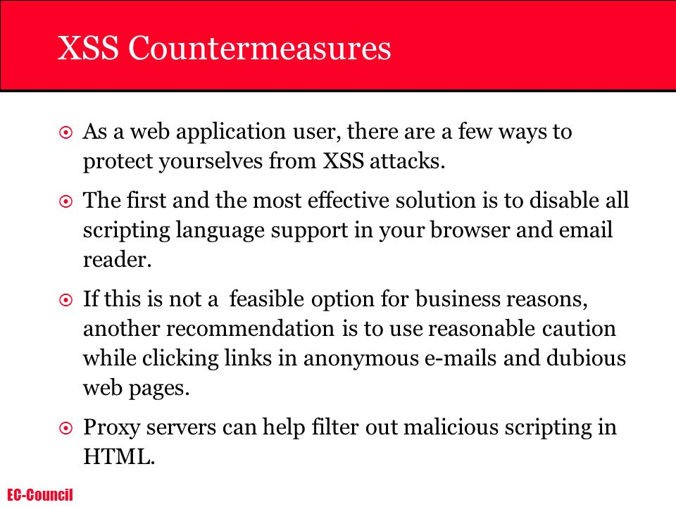 XSS Countermeasures As a web application user, there are a few ways to protect yourselves from XSS attacks.