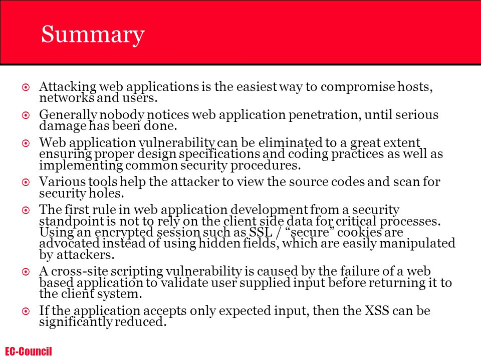 SummaryAttacking web applications is the easiest way to compromise hosts, networks and users.