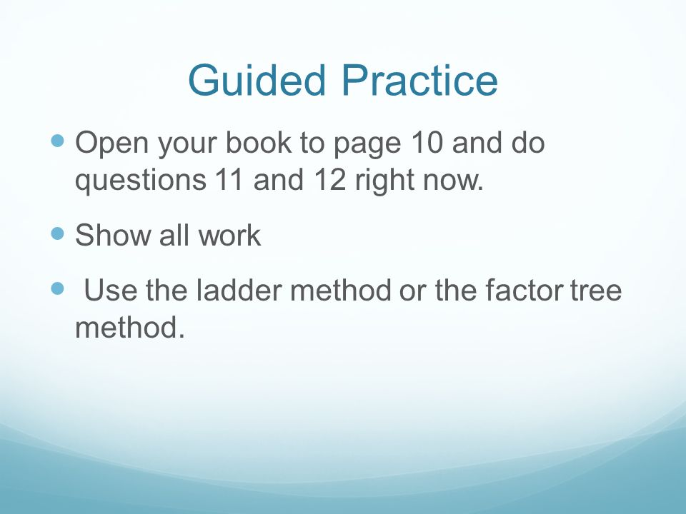 Guided Practice Open your book to page 10 and do questions 11 and 12 right now.