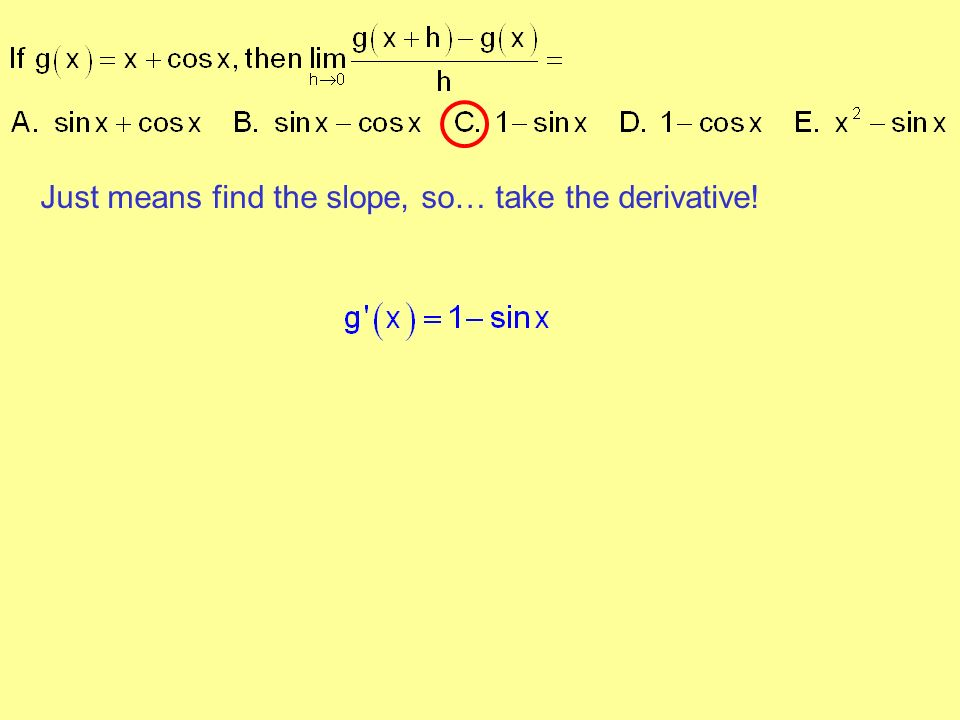 Just means find the slope, so… take the derivative!