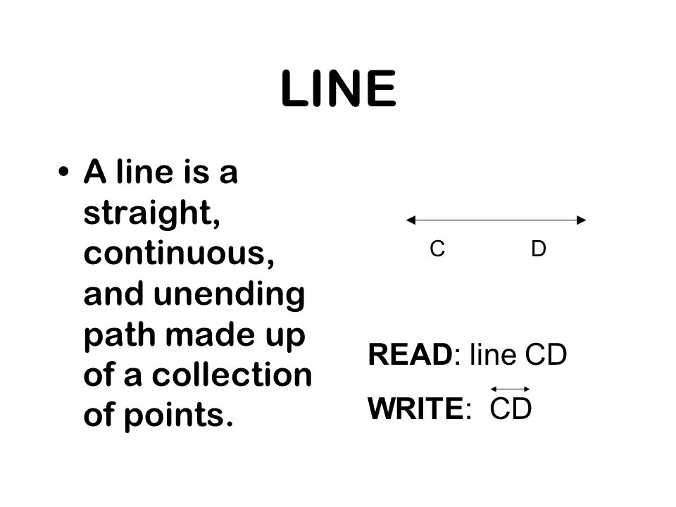 LINE A line is a straight, continuous, and unending path made up of a collection of points. C. D.