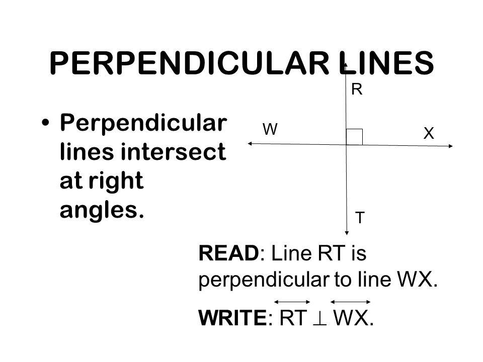 PERPENDICULAR LINES Perpendicular lines intersect at right angles.