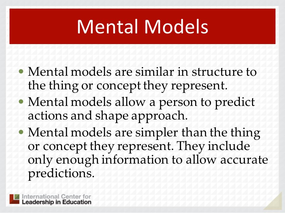 Mental Models Mental models are similar in structure to the thing or concept they represent.