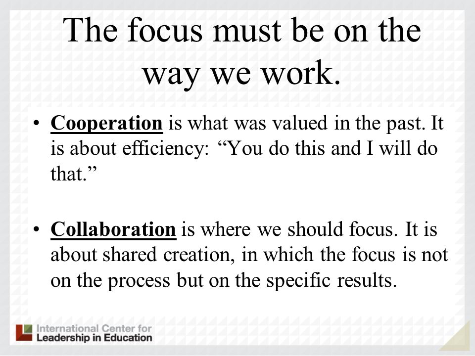 The focus must be on the way we work.