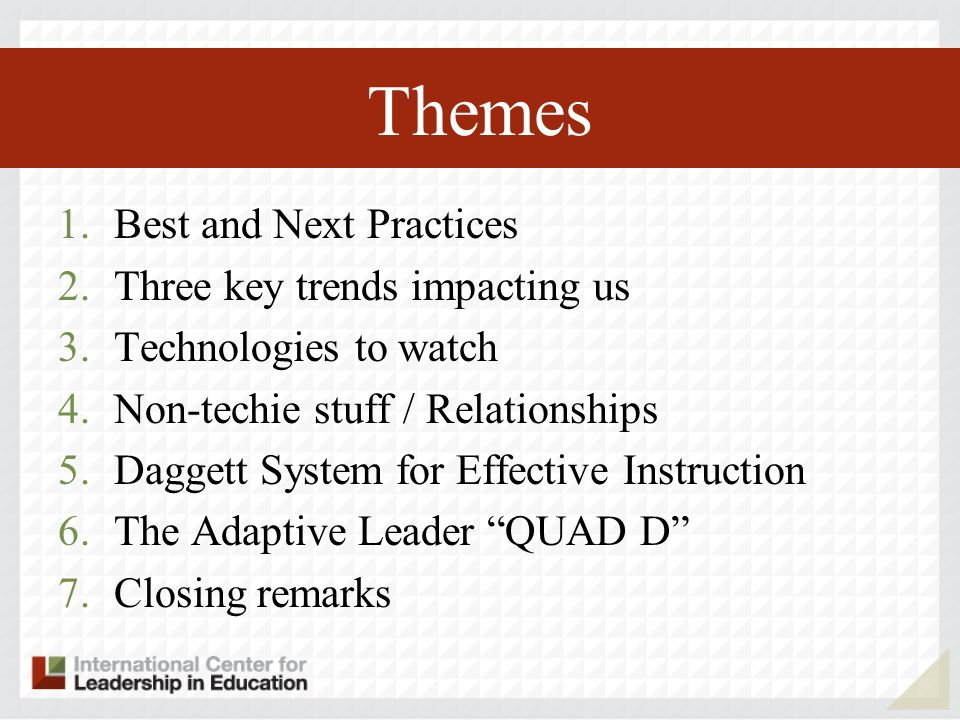 Themes Best and Next Practices Three key trends impacting us