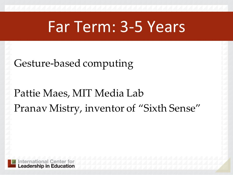 Far Term: 3-5 Years Gesture-based computing Pattie Maes, MIT Media Lab
