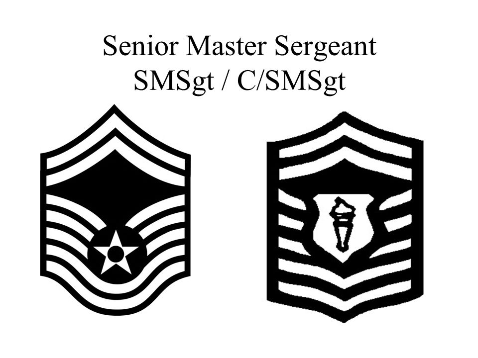Senior Master Sergeant SMSgt / C/SMSgt