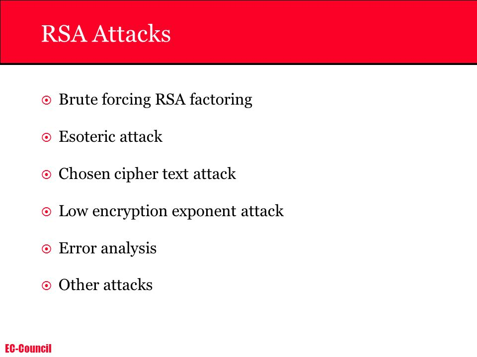 RSA Attacks Brute forcing RSA factoring Esoteric attack