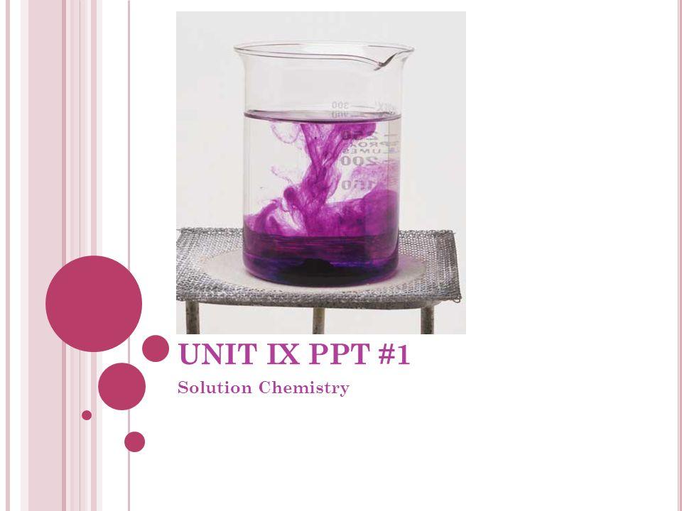 UNIT IX PPT #1 Solution Chemistry