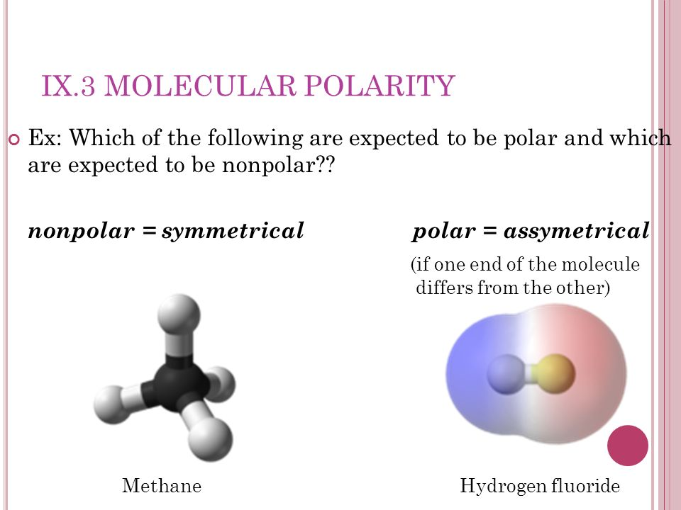 IX.3 Molecular Polarity Ex: Which of the following are expected to be polar and which are expected to be nonpolar