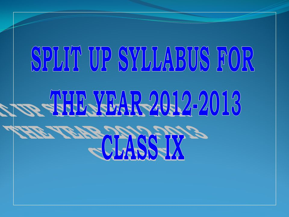 SPLIT UP SYLLABUS FOR THE YEAR CLASS IX