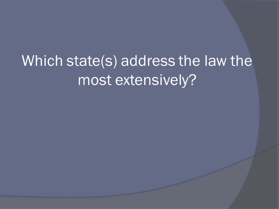 Which state(s) address the law the most extensively