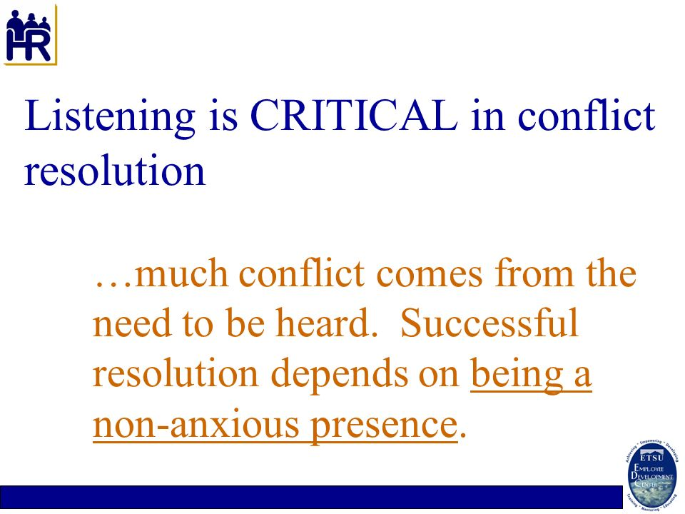 Listening is CRITICAL in conflict resolution