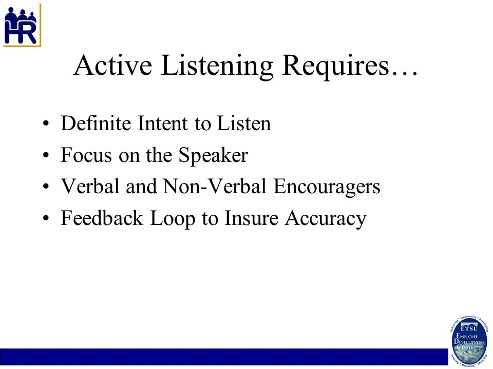 Active Listening Requires…
