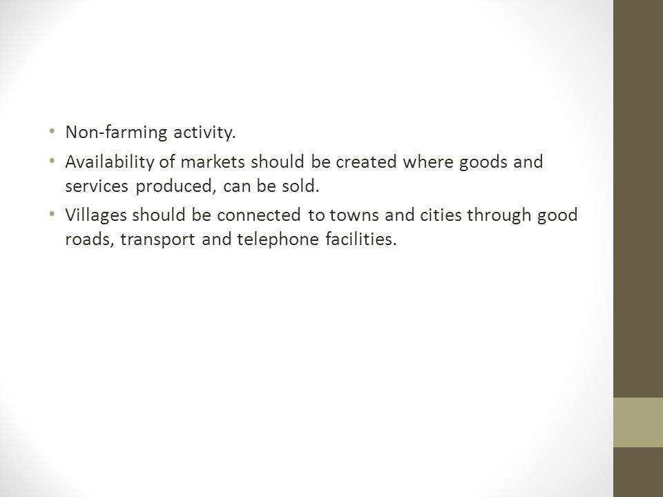 Non-farming activity. Availability of markets should be created where goods and services produced, can be sold.