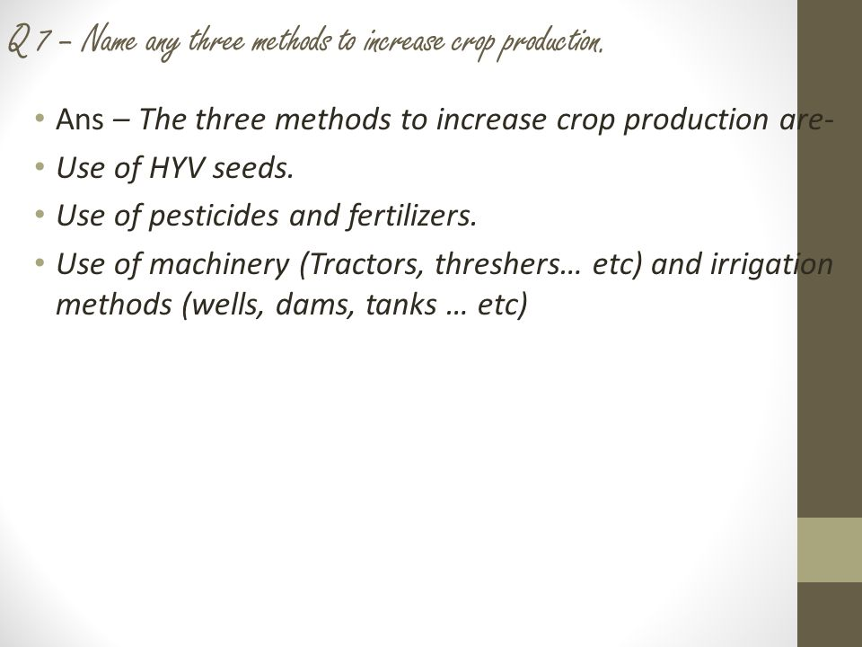 Q 7 – Name any three methods to increase crop production.
