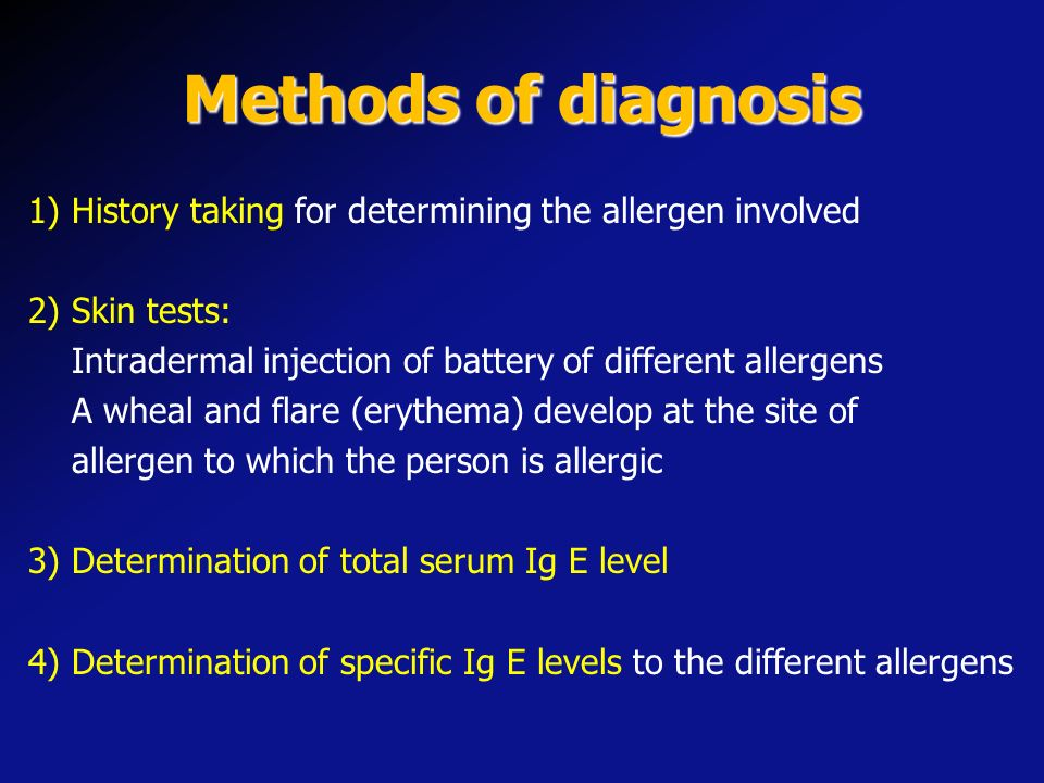 Methods of diagnosis 1) History taking for determining the allergen involved. 2) Skin tests: