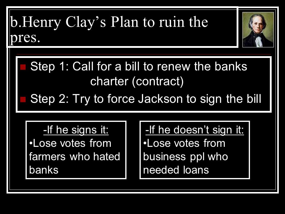 b.Henry Clay's Plan to ruin the pres.