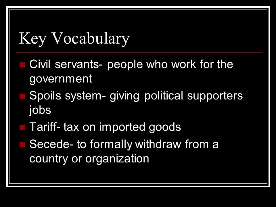 Key Vocabulary Civil servants- people who work for the government