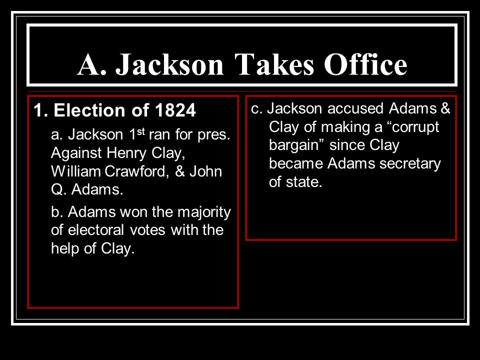 A. Jackson Takes Office 1. Election of 1824