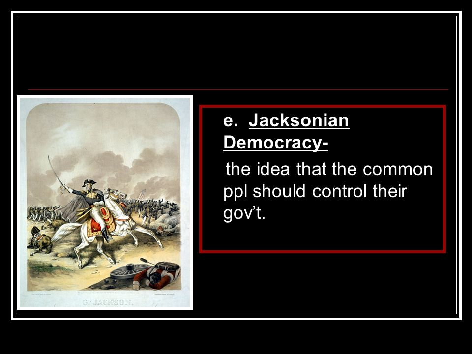 e. Jacksonian Democracy-