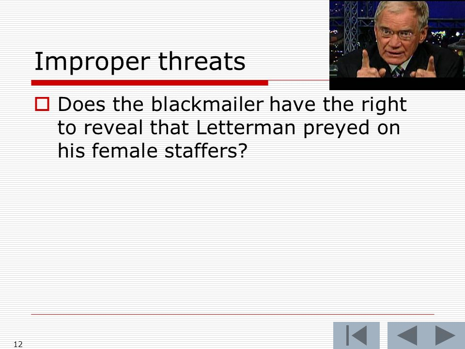 Improper threats Does the blackmailer have the right to reveal that Letterman preyed on his female staffers