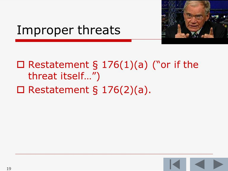 Improper threats Restatement § 176(1)(a) ( or if the threat itself… )