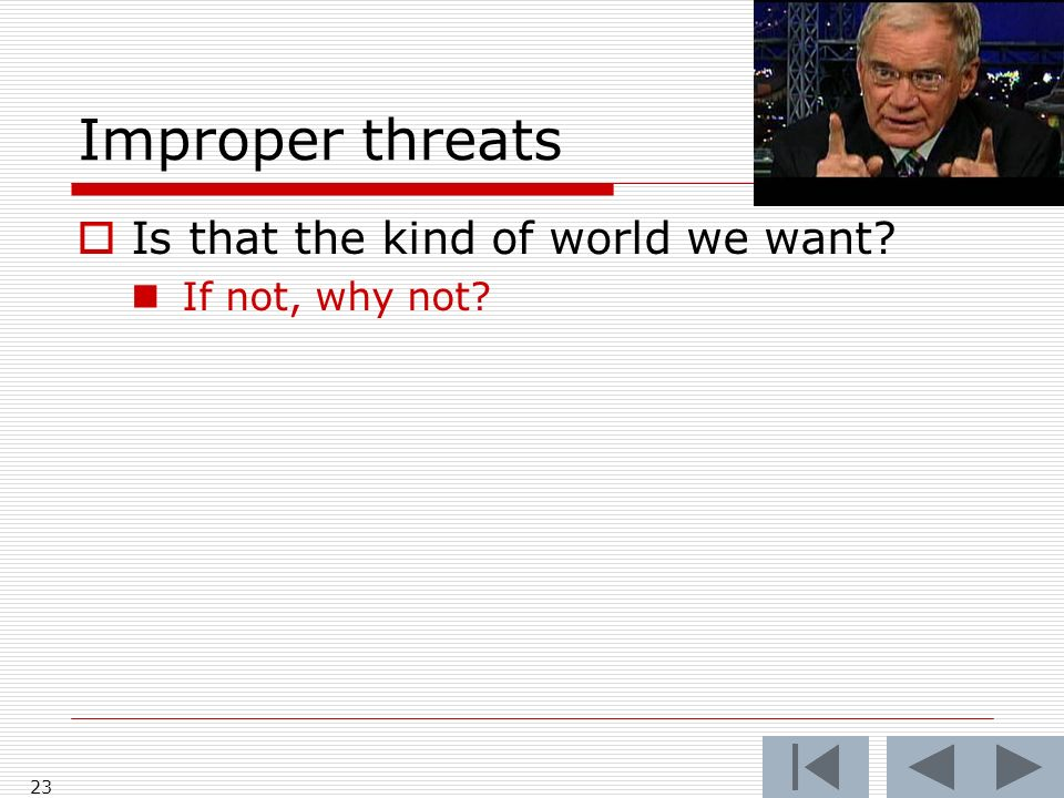 Improper threats Is that the kind of world we want If not, why not