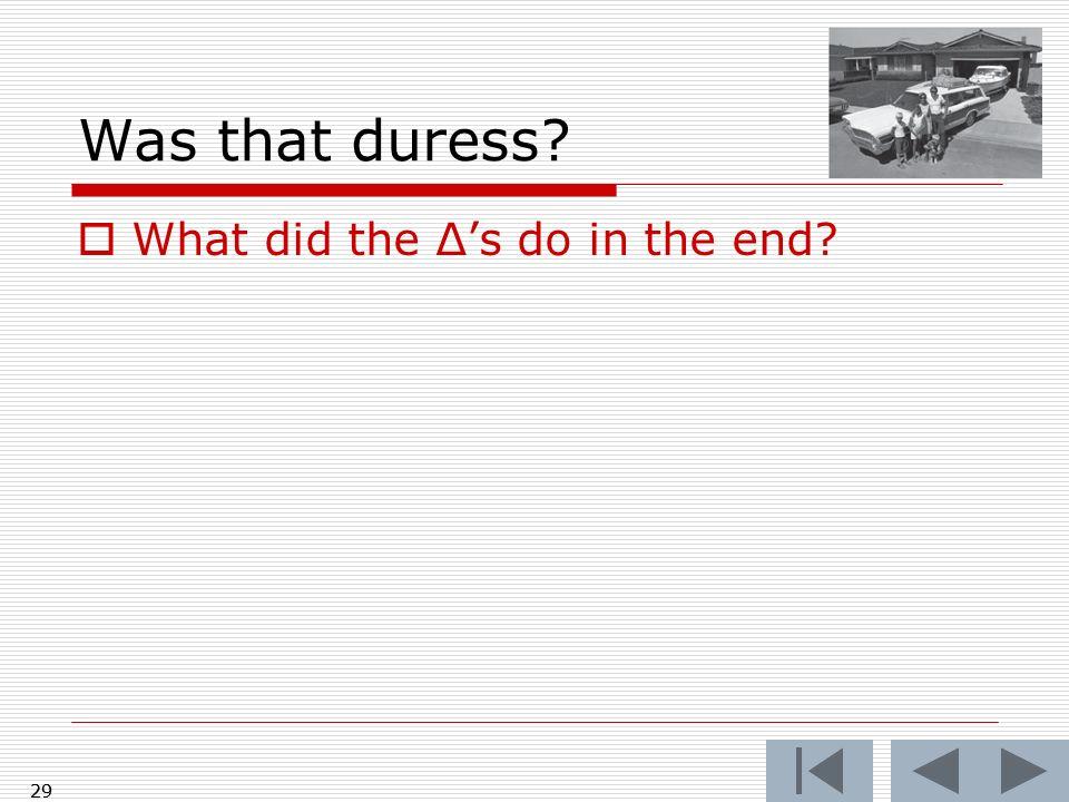 Was that duress What did the Δ's do in the end 29