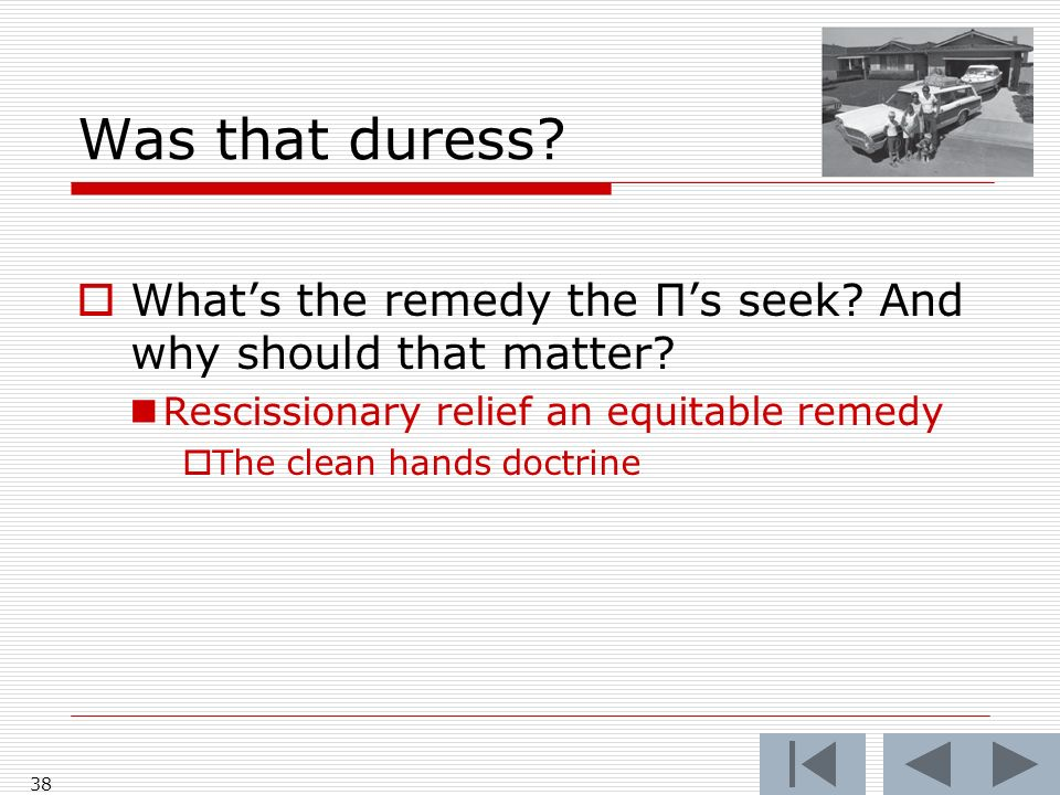 Was that duress What's the remedy the Π's seek And why should that matter Rescissionary relief an equitable remedy.