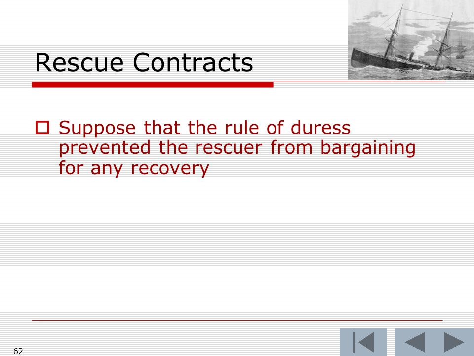 Rescue Contracts Suppose that the rule of duress prevented the rescuer from bargaining for any recovery.