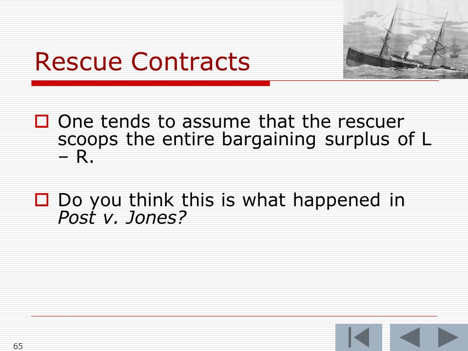 Rescue Contracts One tends to assume that the rescuer scoops the entire bargaining surplus of L – R.