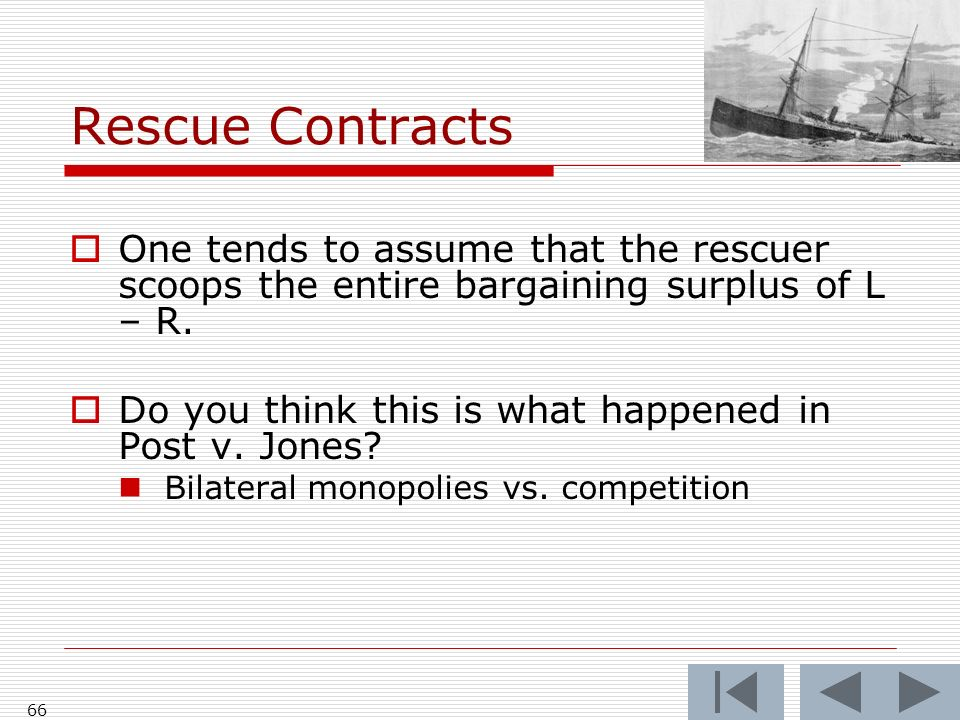 Rescue ContractsOne tends to assume that the rescuer scoops the entire bargaining surplus of L – R.