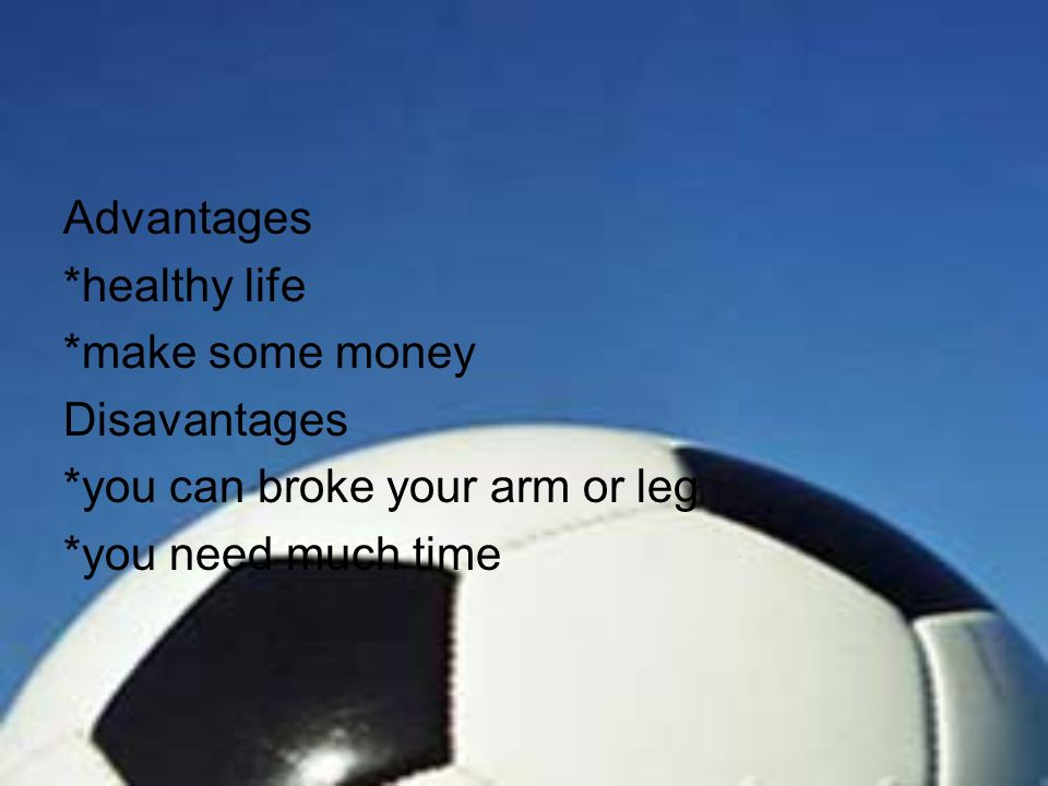 Advantages *healthy life. *make some money. Disavantages.