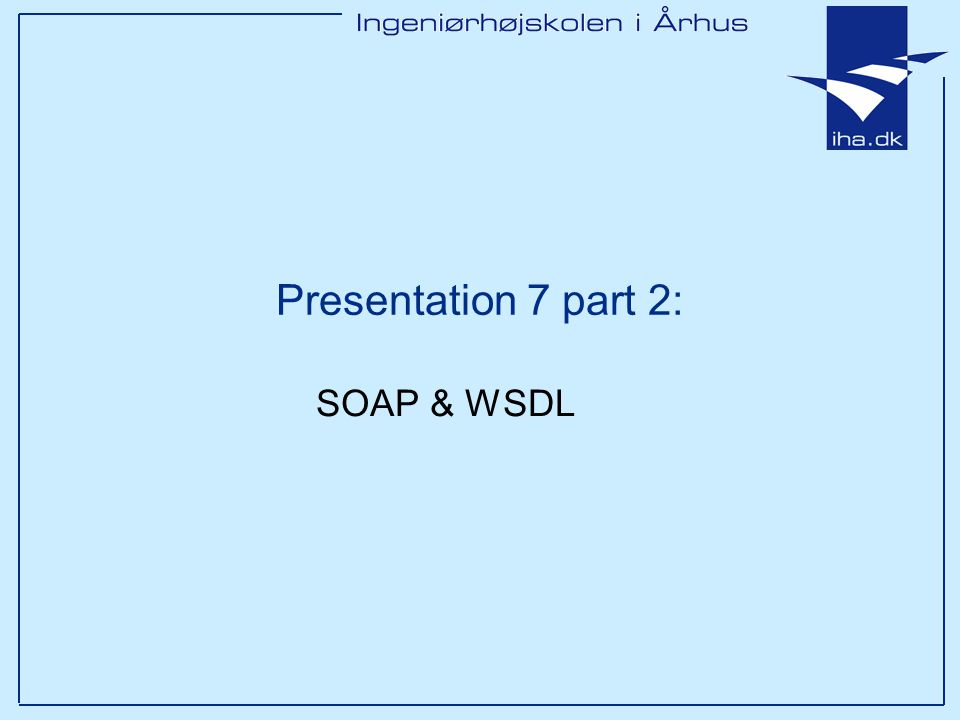Presentation 7 part 2: SOAP & WSDL