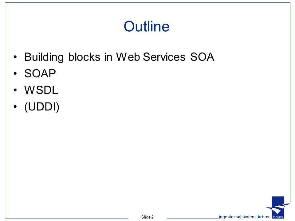 Outline Building blocks in Web Services SOA SOAP WSDL (UDDI)